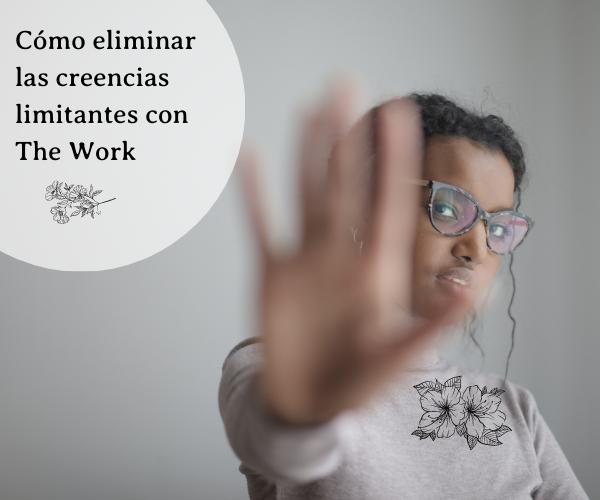 Eliminaa tus creencias limitantes con «The work»