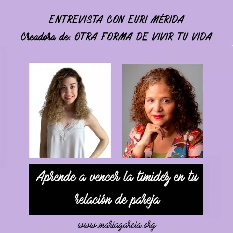Aprende a vencer la timidez en tus relaciones de pareja con Euri Mérida
