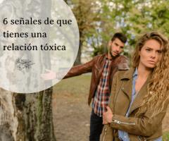 6 señales de que tienes una relación tóxica