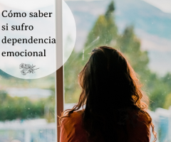 Cómo saber si sufro dependencia emocional